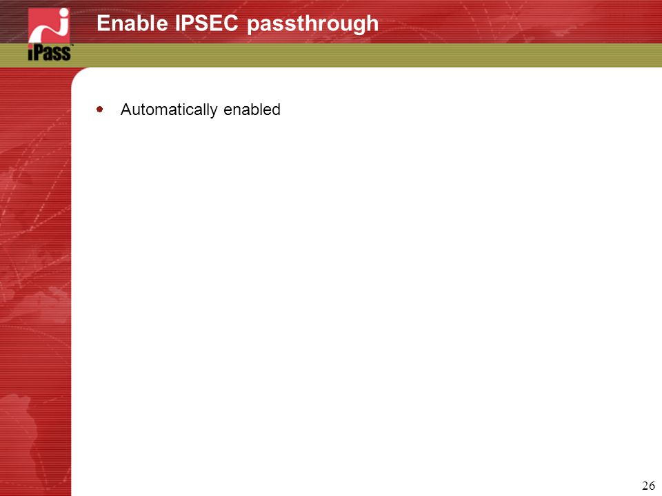 26 Enable IPSEC passthrough  Automatically enabled