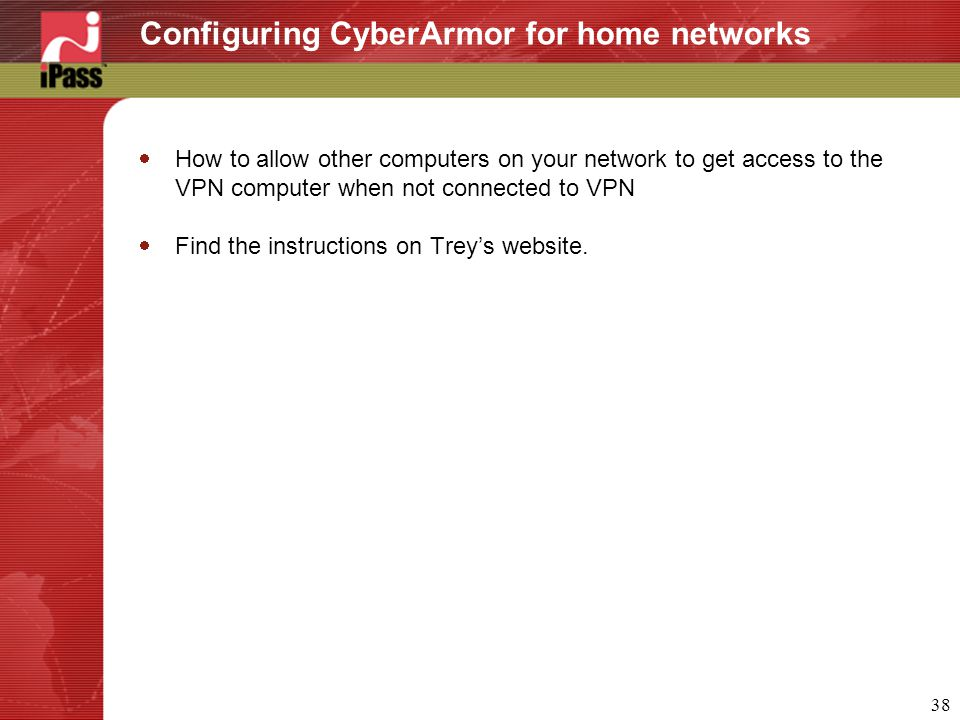 38 Configuring CyberArmor for home networks  How to allow other computers on your network to get access to the VPN computer when not connected to VPN  Find the instructions on Trey's website.