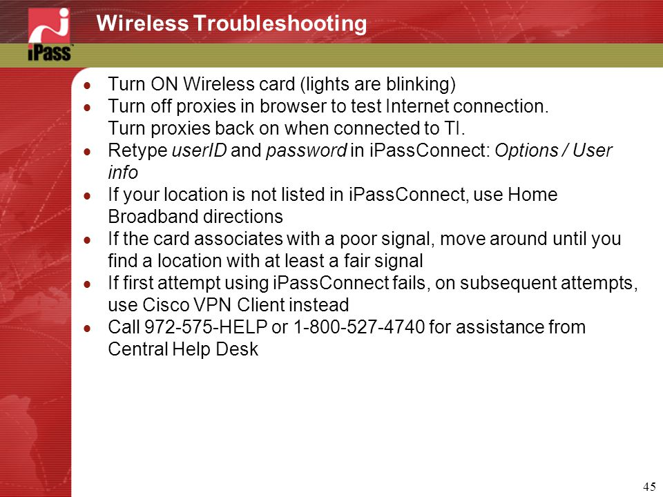 45 Wireless Troubleshooting  Turn ON Wireless card (lights are blinking)  Turn off proxies in browser to test Internet connection.
