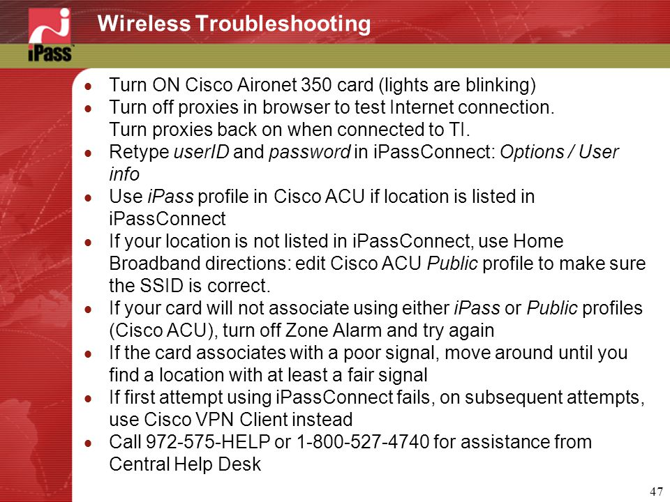47 Wireless Troubleshooting  Turn ON Cisco Aironet 350 card (lights are blinking)  Turn off proxies in browser to test Internet connection. Turn pro