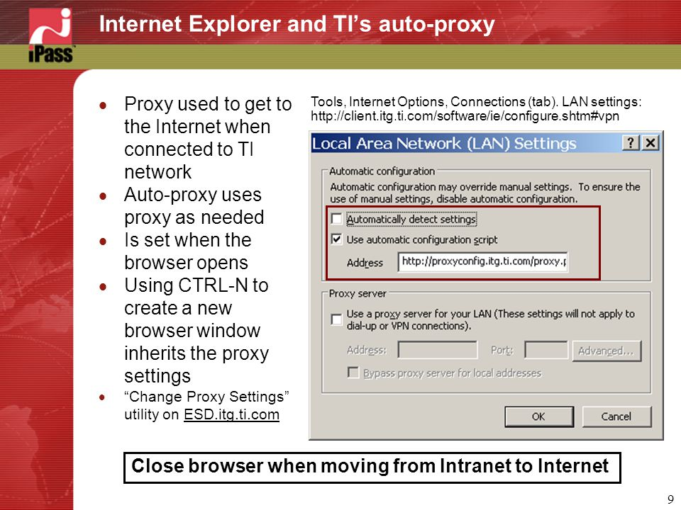 9 Internet Explorer and TI's auto-proxy  Proxy used to get to the Internet when connected to TI network  Auto-proxy uses proxy as needed  Is set when the browser opens  Using CTRL-N to create a new browser window inherits the proxy settings  Change Proxy Settings utility on ESD.itg.ti.com Tools, Internet Options, Connections (tab).