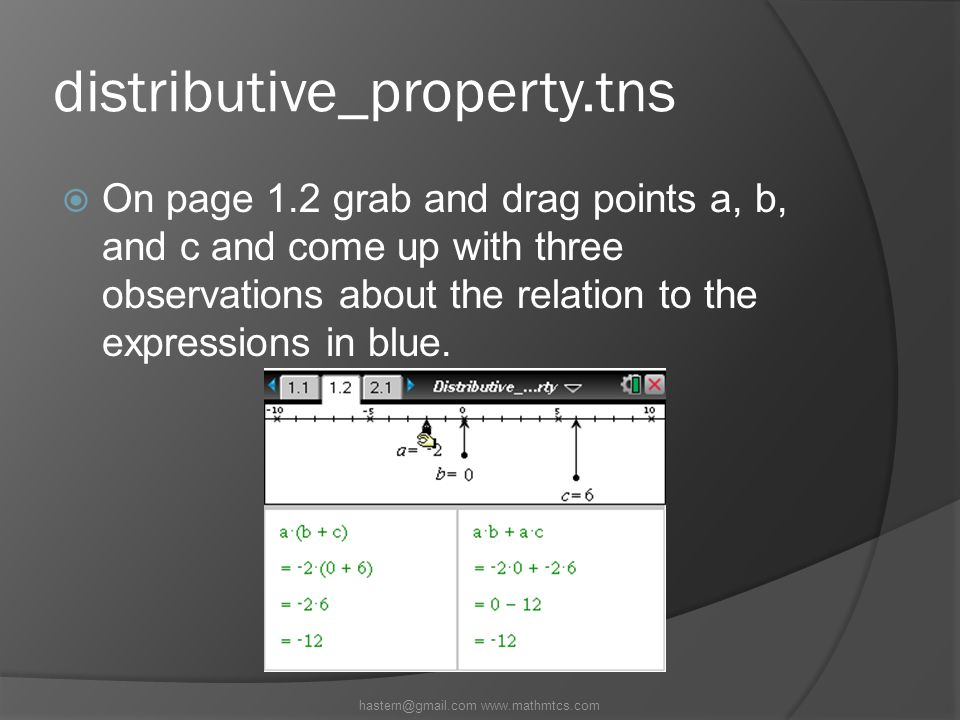 distributive_property.tns  On page 1.2 grab and drag points a, b, and c and come up with three observations about the relation to the expressions in blue.