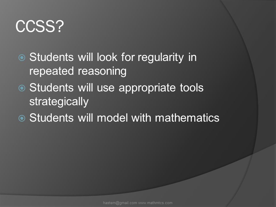 CCSS?  Students will look for regularity in repeated reasoning  Students will use appropriate tools strategically  Students will model with mathema