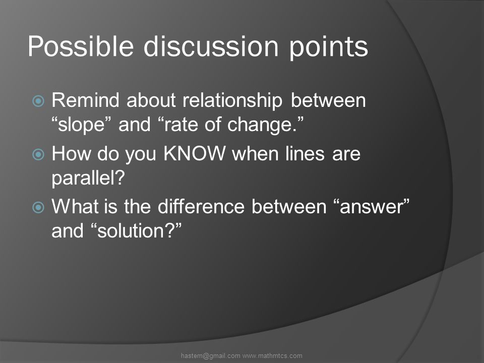 Possible discussion points  Remind about relationship between slope and rate of change.  How do you KNOW when lines are parallel.