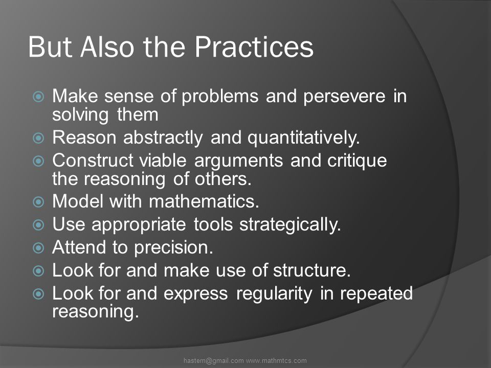 But Also the Practices  Make sense of problems and persevere in solving them  Reason abstractly and quantitatively.