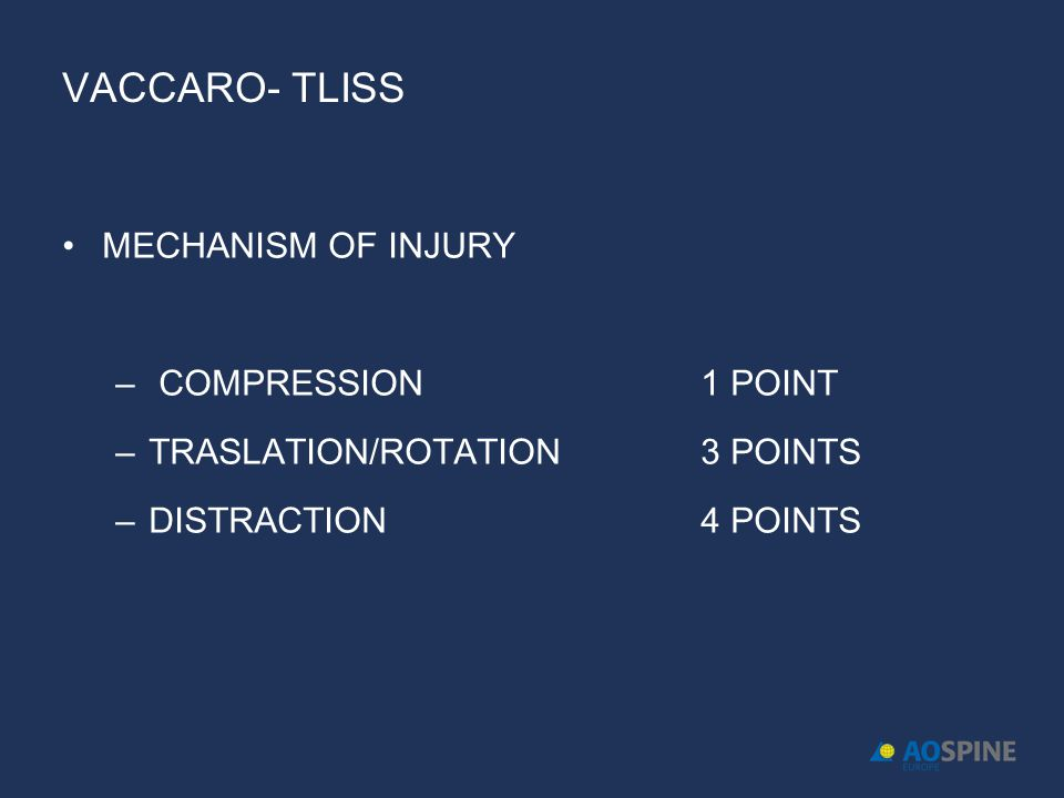 VACCARO- TLISS MECHANISM OF INJURY – COMPRESSION1 POINT –TRASLATION/ROTATION 3 POINTS –DISTRACTION4 POINTS