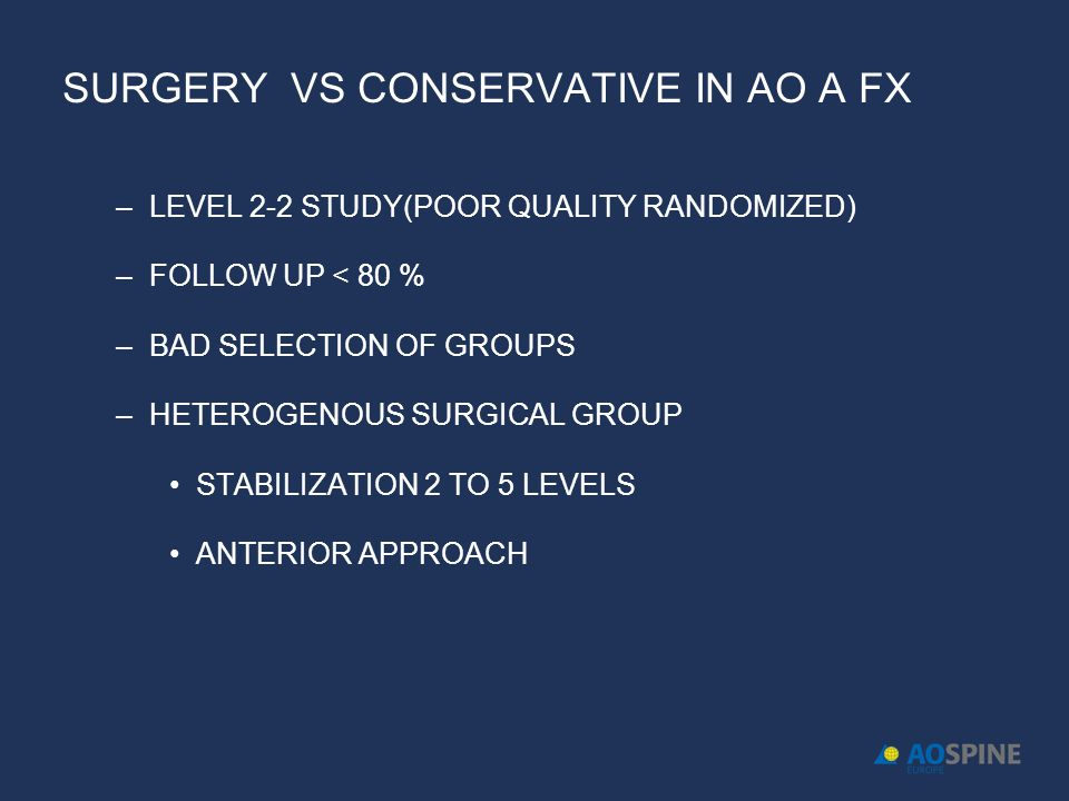 SURGERY VS CONSERVATIVE IN AO A FX –LEVEL 2-2 STUDY(POOR QUALITY RANDOMIZED) –FOLLOW UP < 80 % –BAD SELECTION OF GROUPS –HETEROGENOUS SURGICAL GROUP S
