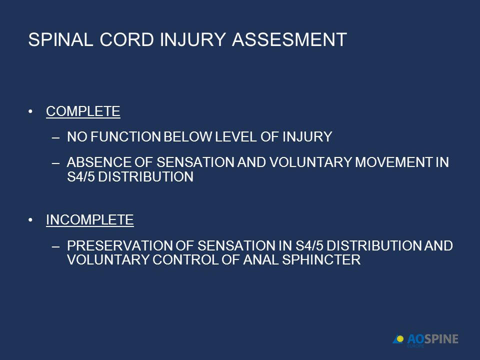 SPINAL CORD INJURY ASSESMENT COMPLETE –NO FUNCTION BELOW LEVEL OF INJURY –ABSENCE OF SENSATION AND VOLUNTARY MOVEMENT IN S4/5 DISTRIBUTION INCOMPLETE