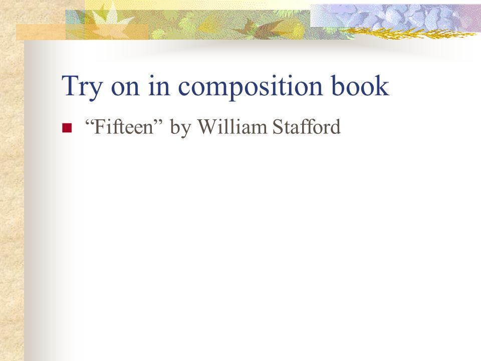"Try on in composition book ""Fifteen"" by William Stafford"
