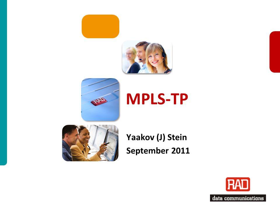MPLS-TP Y(J)S Slide 1 MPLS-TP Yaakov (J) Stein September 2011