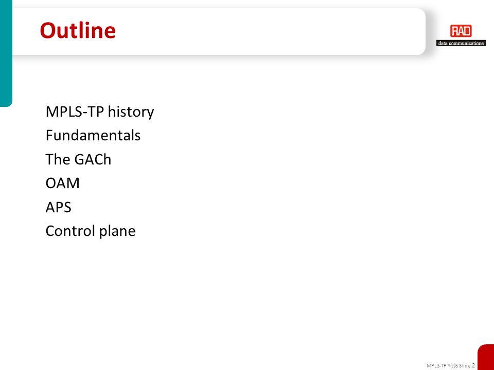 MPLS-TP Y(J)S Slide 2 Outline MPLS-TP history Fundamentals The GACh OAM APS Control plane