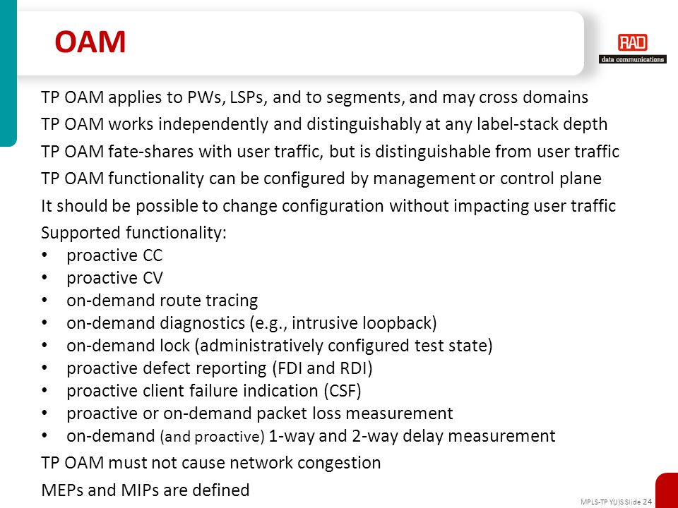 MPLS-TP Y(J)S Slide 24 OAM TP OAM applies to PWs, LSPs, and to segments, and may cross domains TP OAM works independently and distinguishably at any l