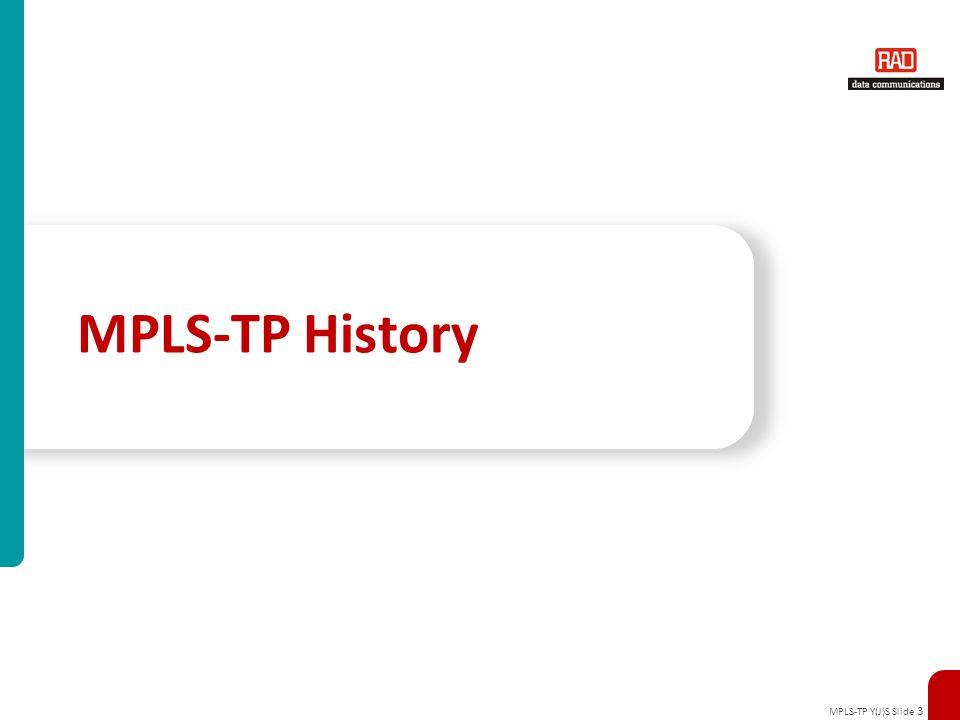 MPLS-TP Y(J)S Slide 3 MPLS-TP History