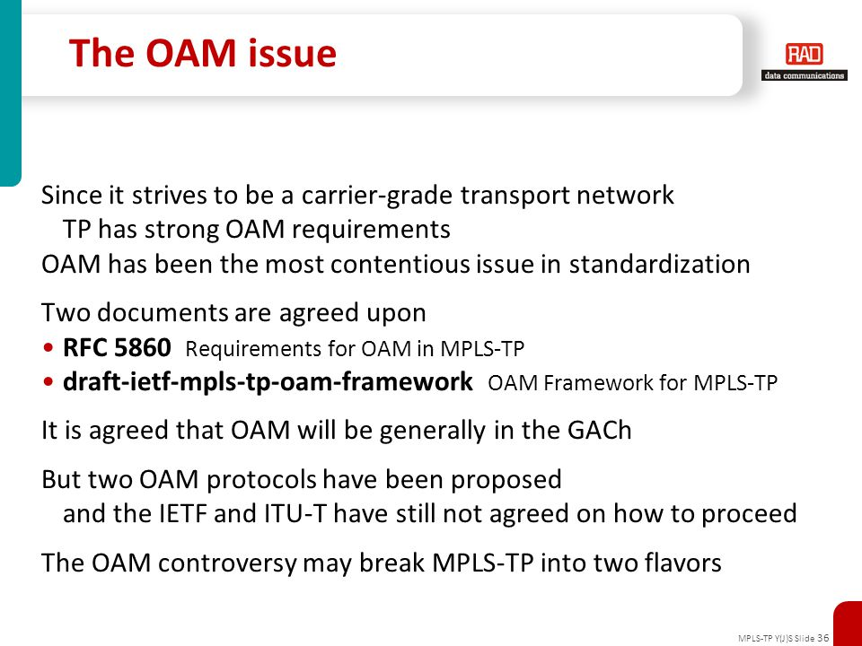 MPLS-TP Y(J)S Slide 36 The OAM issue Since it strives to be a carrier-grade transport network TP has strong OAM requirements OAM has been the most con
