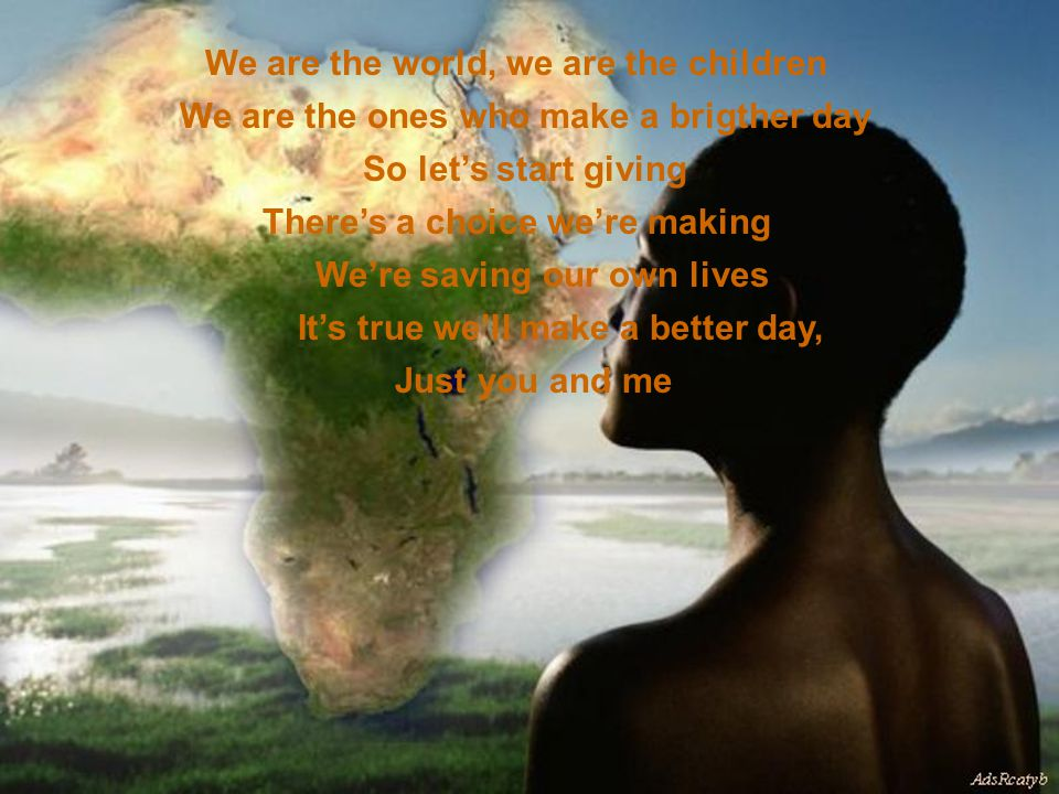 We are the world, we are the children We are the ones who make a brigther day So let's start giving There's a choice we're making JUL-2009 TP