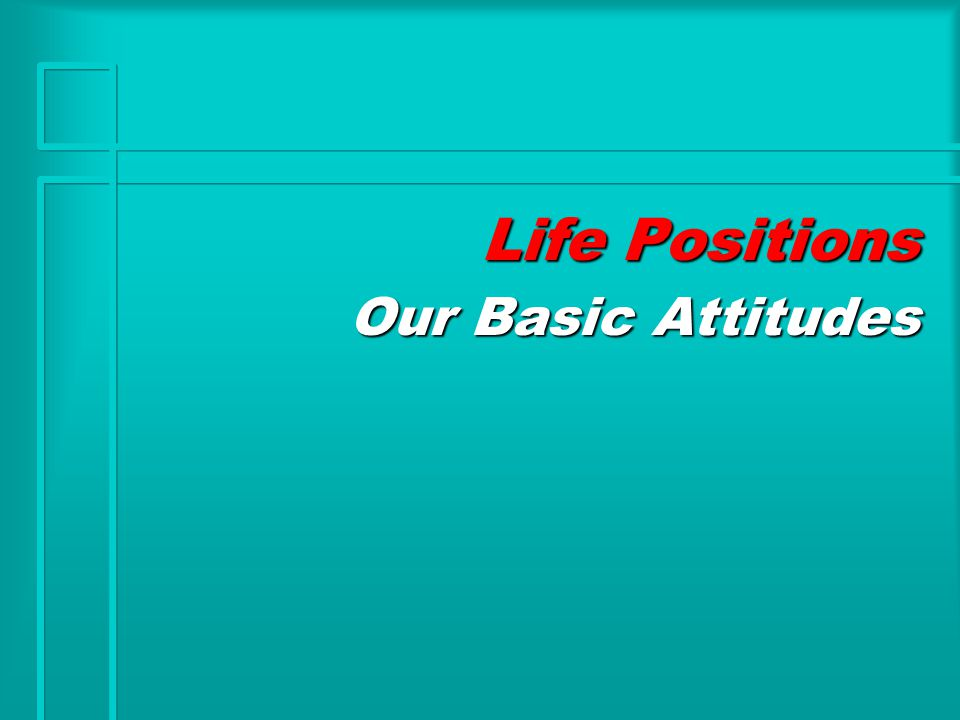 Life Positions Our Basic Attitudes