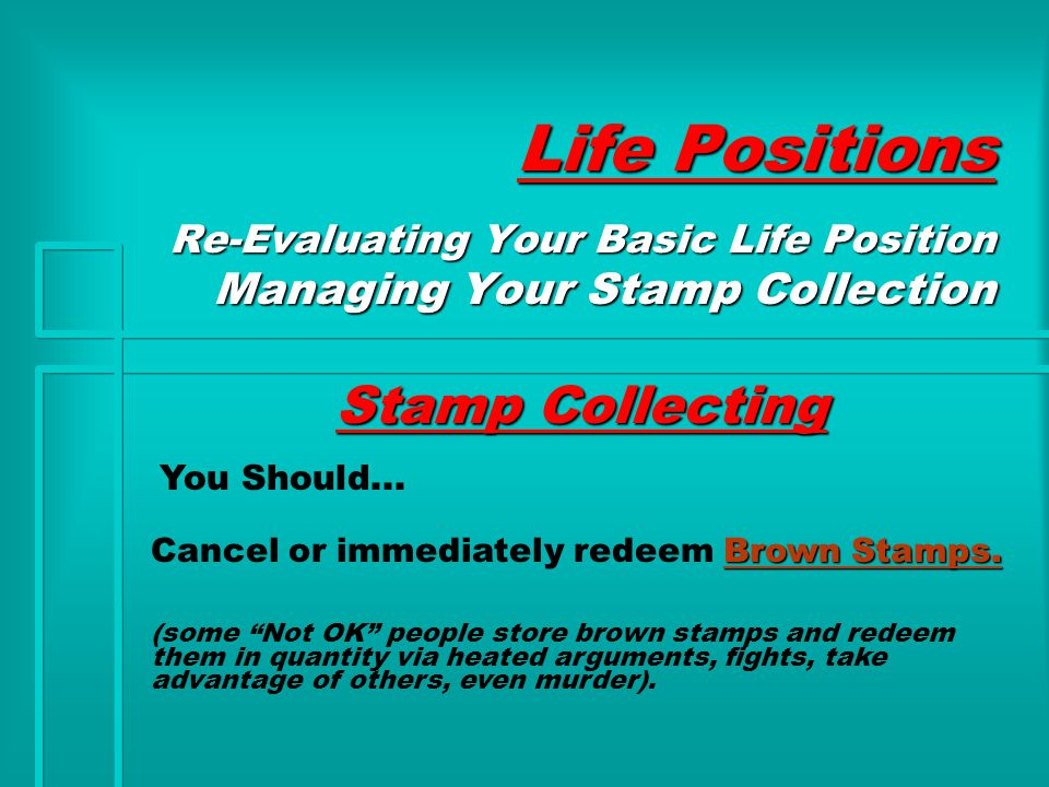 Life Positions Stamp Collecting Re-Evaluating Your Basic Life Position Managing Your Stamp Collection You Should...