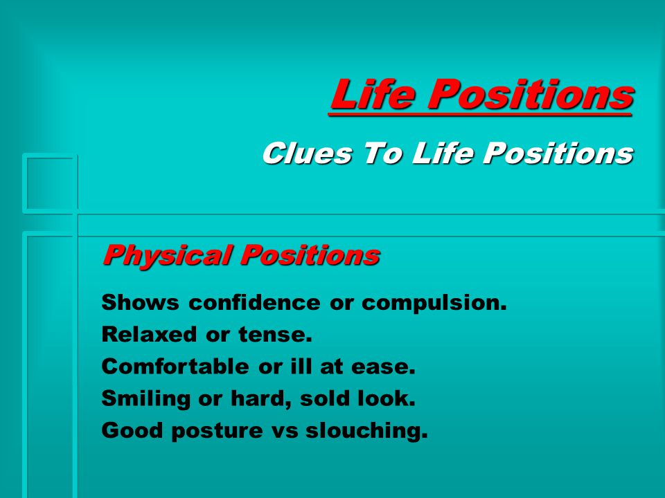 Life Positions Physical Positions Clues To Life Positions Shows confidence or compulsion.