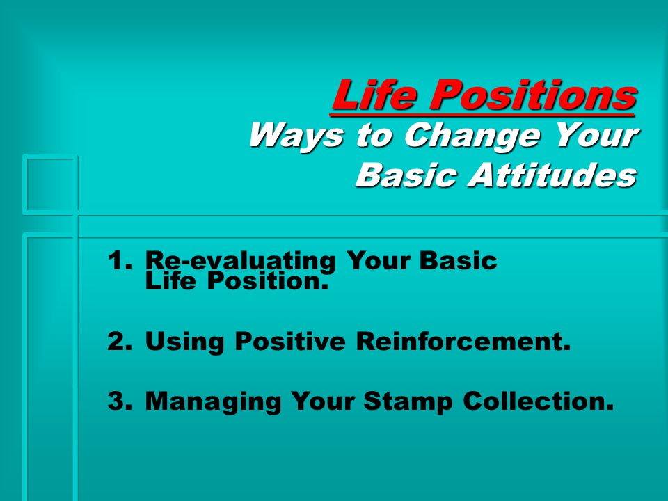 Life Positions Ways to Change Your Basic Attitudes 1.