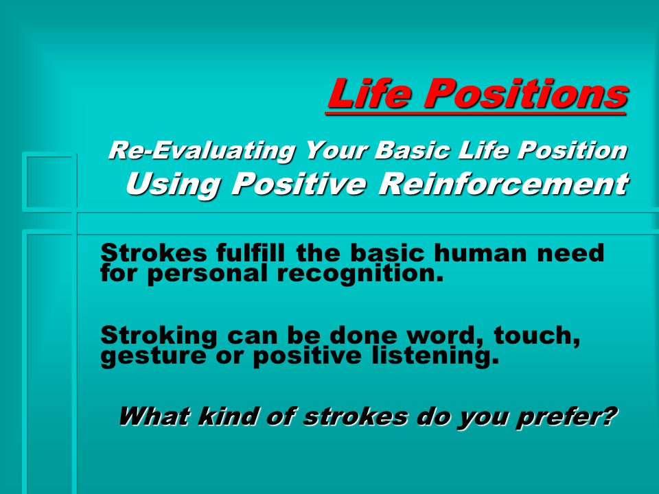 Life Positions Strokes fulfill the basic human need for personal recognition.