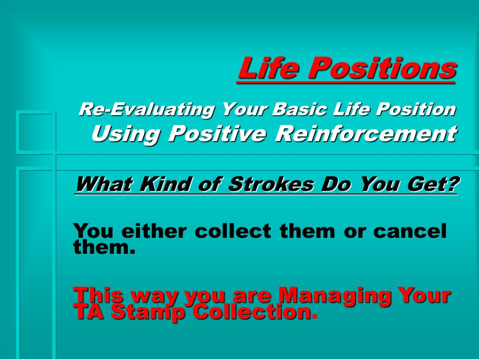 Life Positions What Kind of Strokes Do You Get.