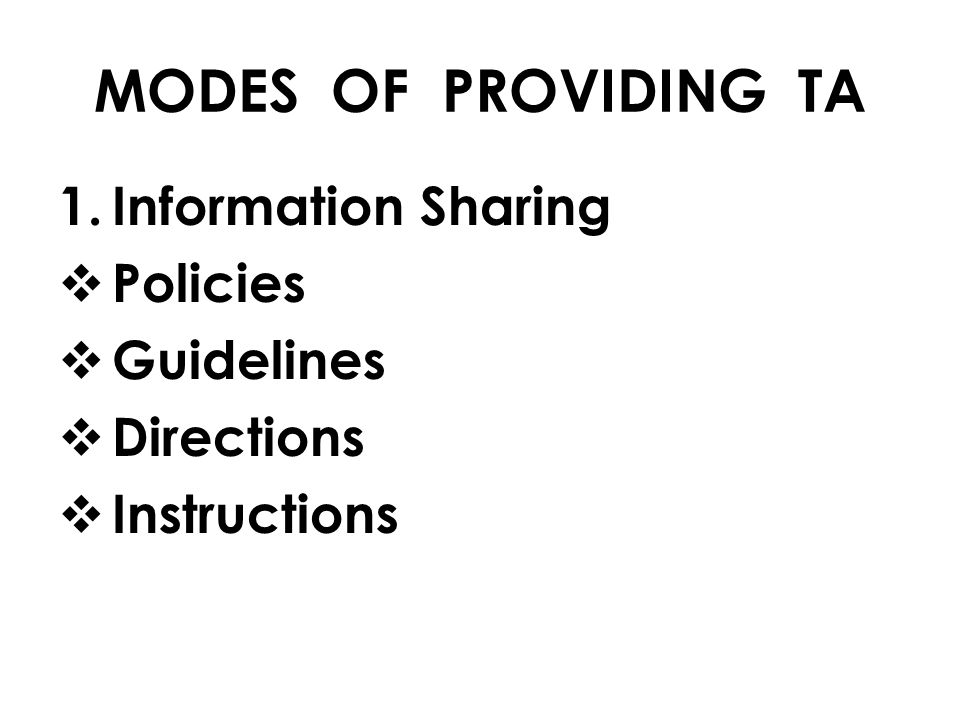 1.Information Sharing  Policies  Guidelines  Directions  Instructions MODES OF PROVIDING TA