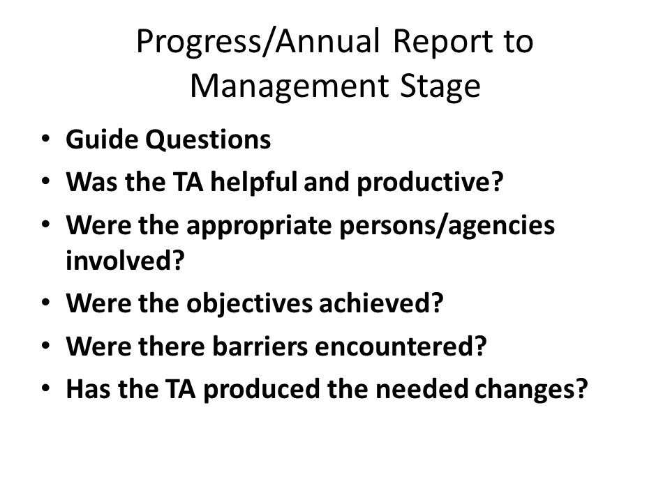 Progress/Annual Report to Management Stage Guide Questions Was the TA helpful and productive.