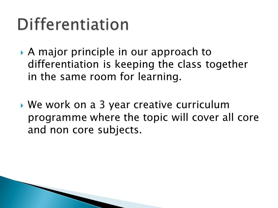  A major principle in our approach to differentiation is keeping the class together in the same room for learning.
