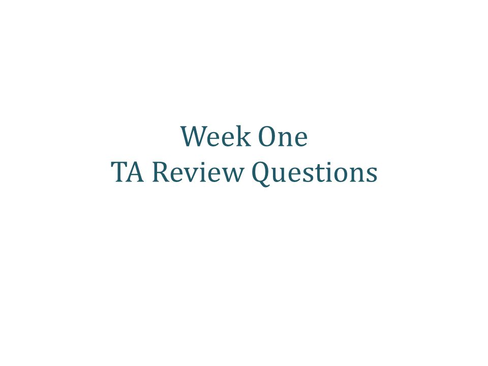 Week One TA Review Questions