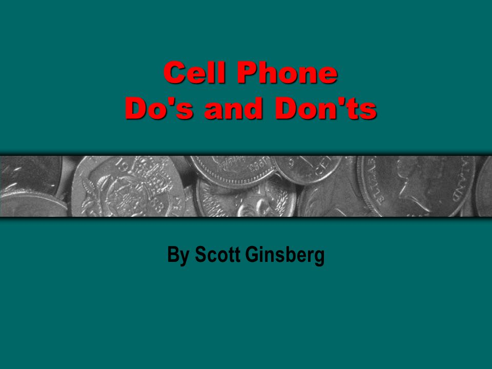 Cell Phone Do s and Don ts By Scott Ginsberg
