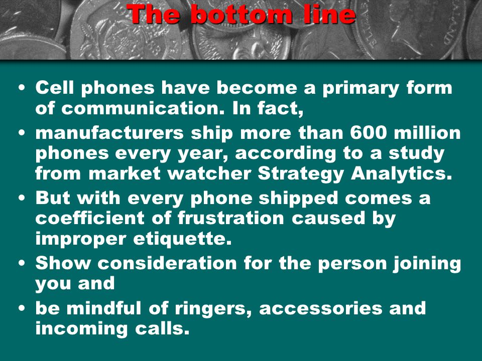 The bottom line Cell phones have become a primary form of communication.