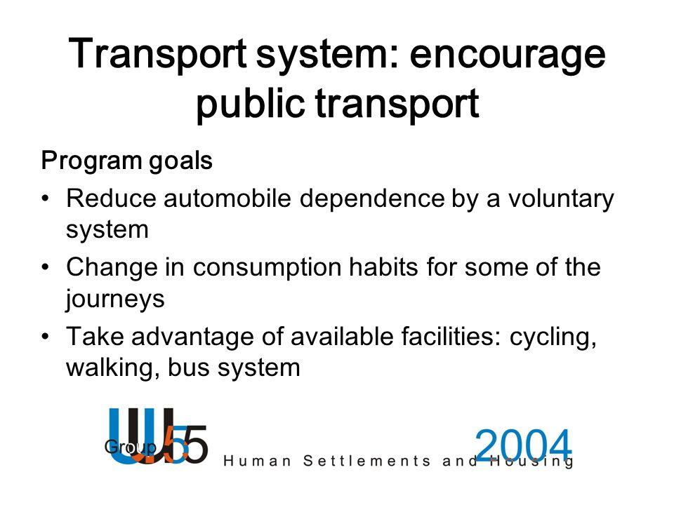 Transport system: encourage public transport Program goals Reduce automobile dependence by a voluntary system Change in consumption habits for some of the journeys Take advantage of available facilities: cycling, walking, bus system