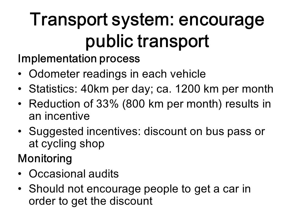 Implementation process Odometer readings in each vehicle Statistics: 40km per day; ca. 1200 km per month Reduction of 33% (800 km per month) results i