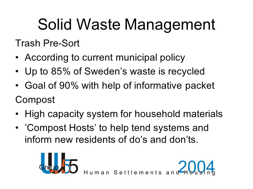 Solid Waste Management Trash Pre-Sort According to current municipal policy Up to 85% of Sweden's waste is recycled Goal of 90% with help of informati