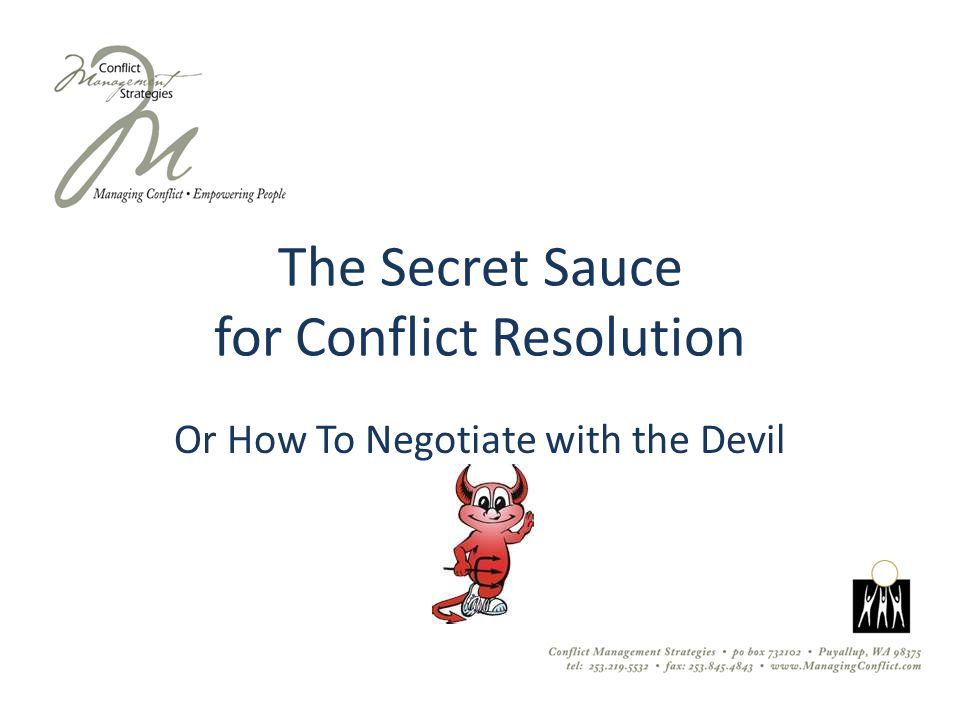 The Secret Sauce for Conflict Resolution Or How To Negotiate with the Devil