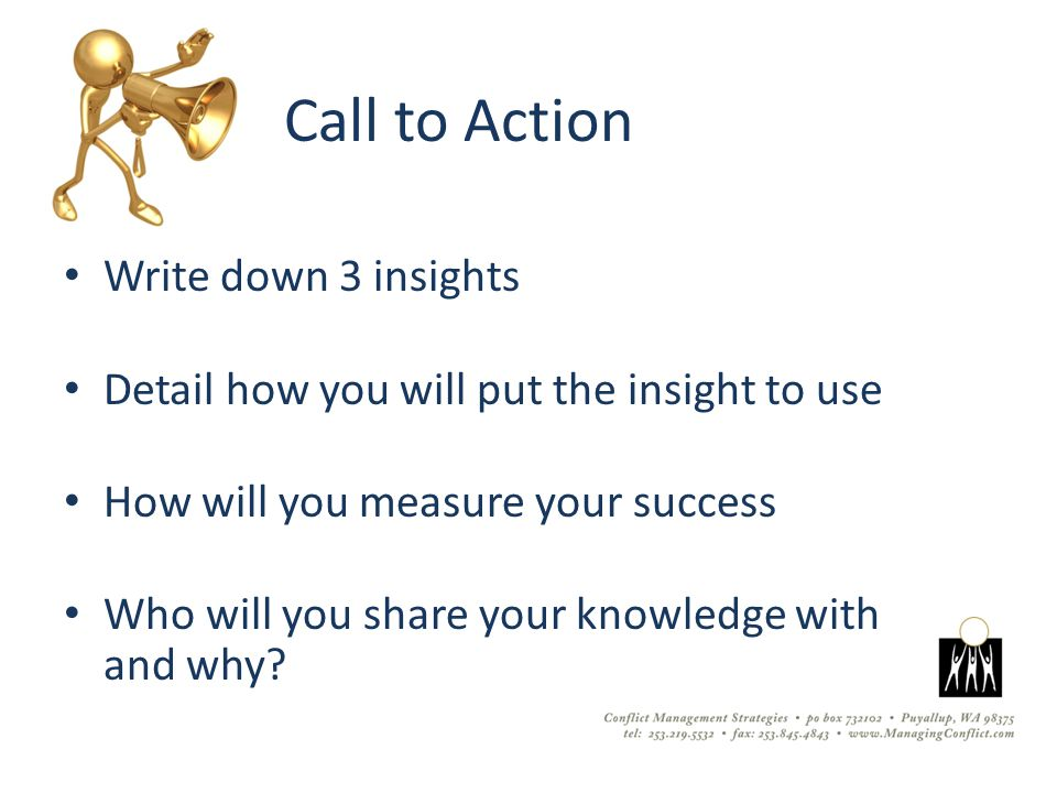 Call to Action Write down 3 insights Detail how you will put the insight to use How will you measure your success Who will you share your knowledge with and why