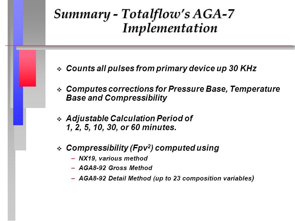 v v Counts all pulses from primary device up 30 KHz v v Computes corrections for Pressure Base, Temperature Base and Compressibility v v Adjustable Ca