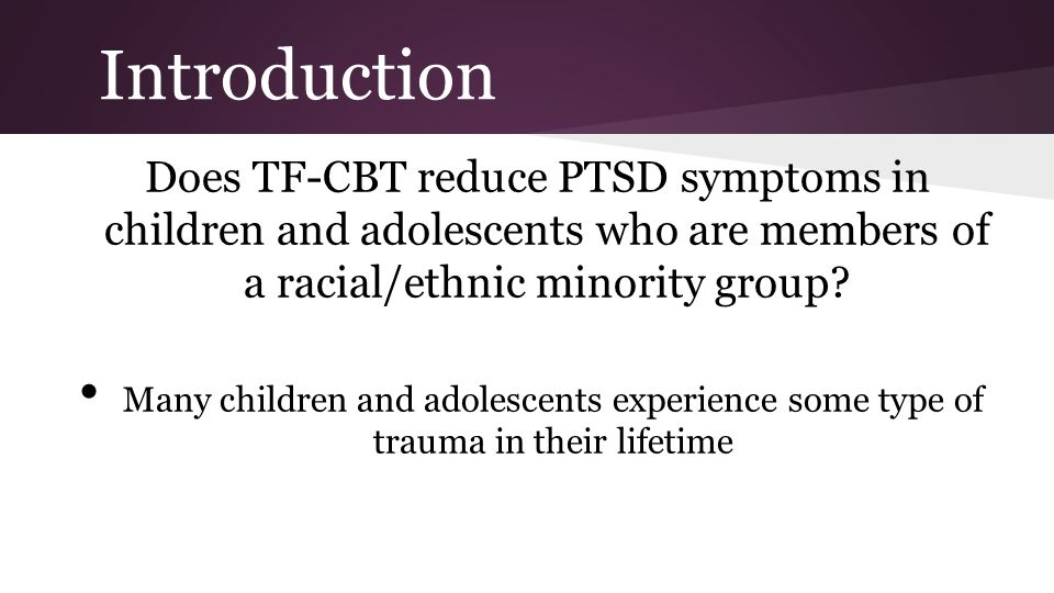 Introduction Does TF-CBT reduce PTSD symptoms in children and adolescents who are members of a racial/ethnic minority group.