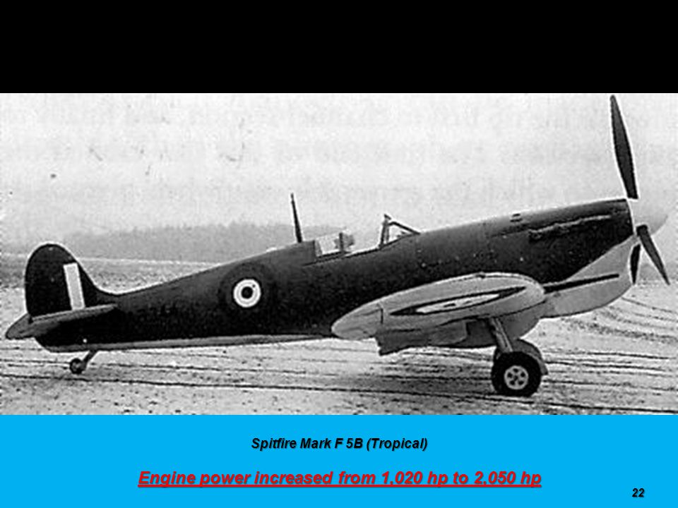 Spitfire Mark F 5B Weight increased from 5,800 lbs to 11,000 lbs 21