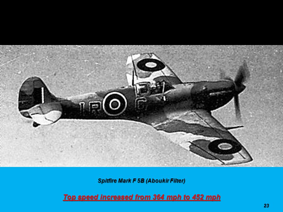 Spitfire Mark F 5B (Tropical) Engine power increased from 1,020 hp to 2,050 hp 22