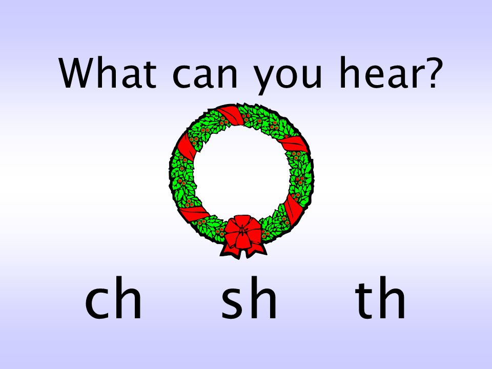 What can you hear sh