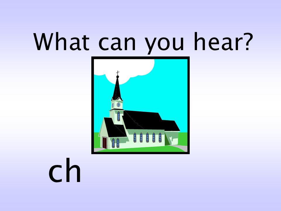 What can you hear? chshth