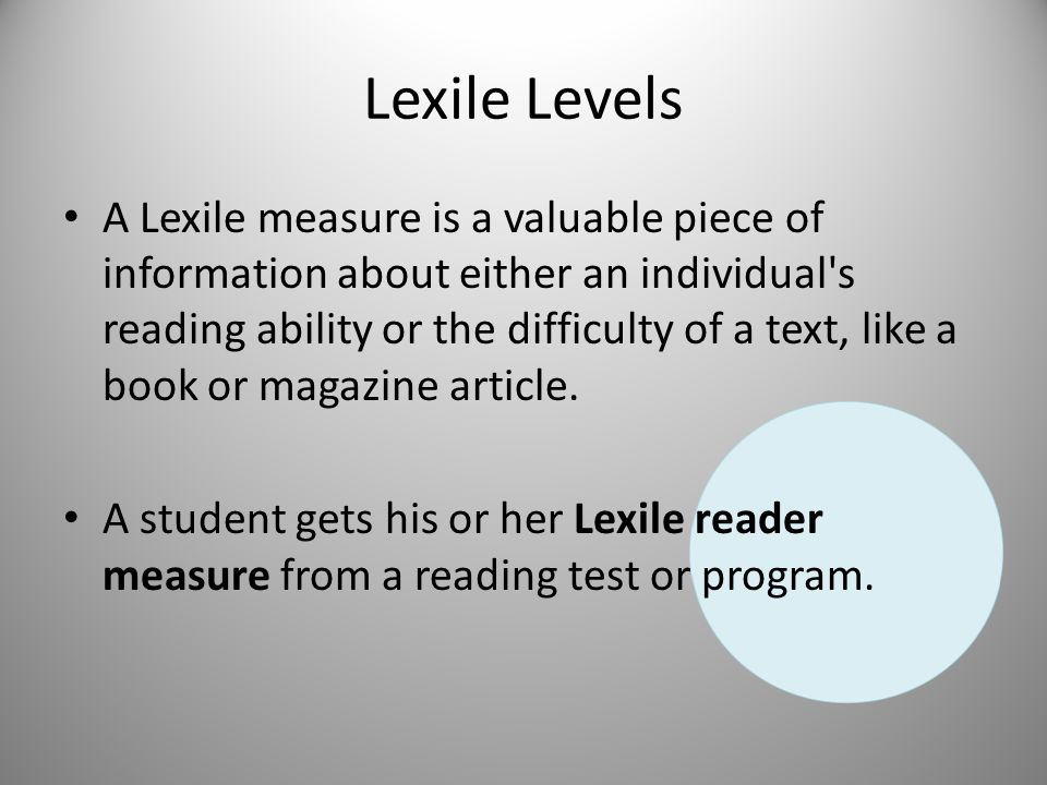 Lexile Levels A book, article or piece of text gets a Lexile text measure when it s analyzed by MetaMetrics.
