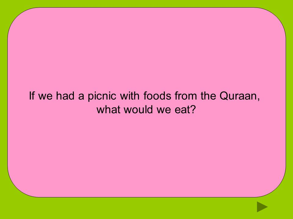 If we had a picnic with foods from the Quraan, what would we eat
