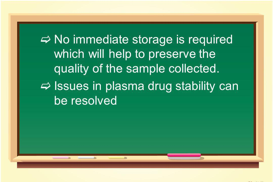  No immediate storage is required which will help to preserve the quality of the sample collected.