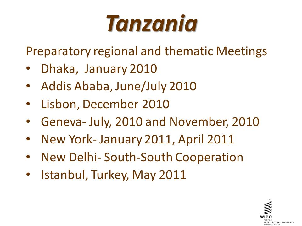 Tanzania Preparatory regional and thematic Meetings Dhaka, January 2010 Addis Ababa, June/July 2010 Lisbon, December 2010 Geneva- July, 2010 and November, 2010 New York- January 2011, April 2011 New Delhi- South-South Cooperation Istanbul, Turkey, May 2011