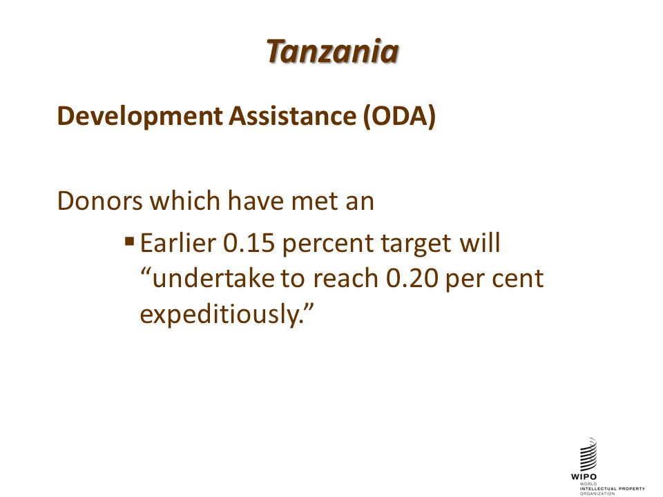 Tanzania Development Assistance (ODA) Donors which have met an  Earlier 0.15 percent target will undertake to reach 0.20 per cent expeditiously.