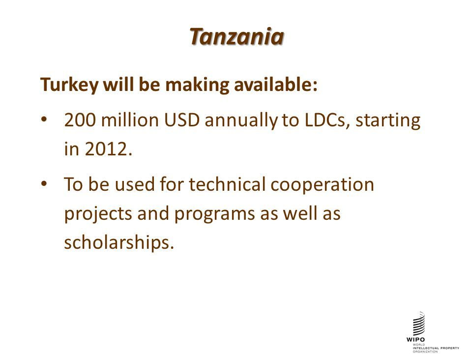 Tanzania Turkey will be making available: 200 million USD annually to LDCs, starting in 2012.