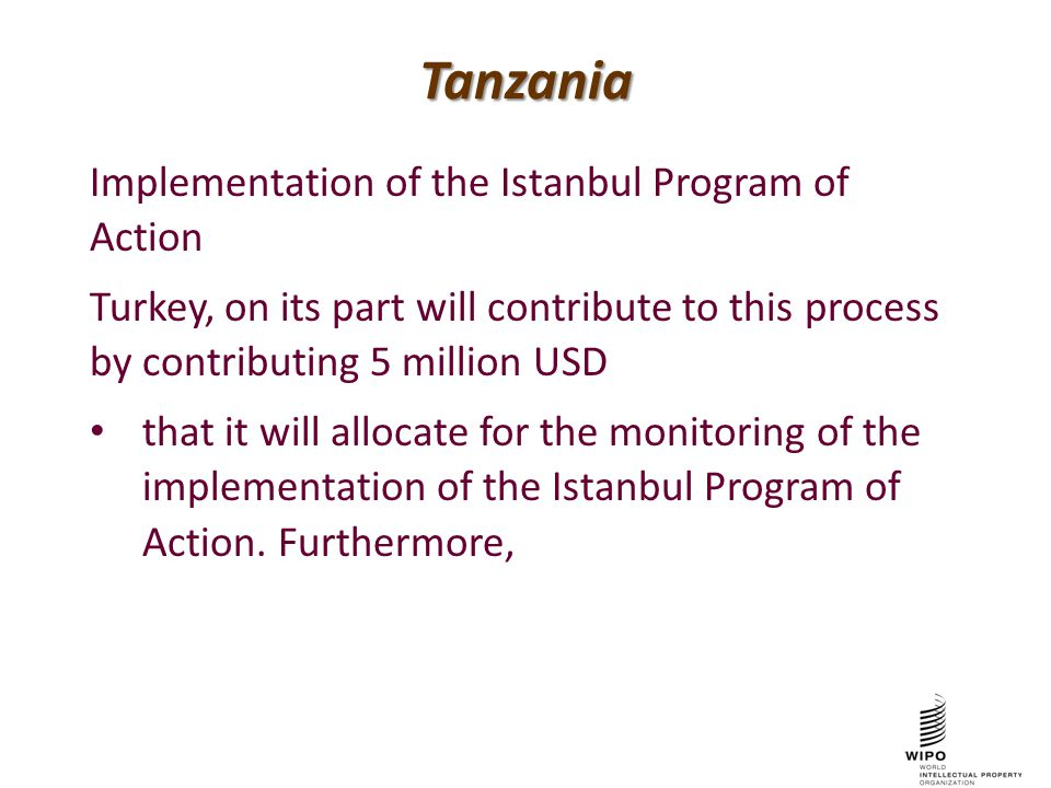 Tanzania Implementation of the Istanbul Program of Action Turkey, on its part will contribute to this process by contributing 5 million USD that it will allocate for the monitoring of the implementation of the Istanbul Program of Action.