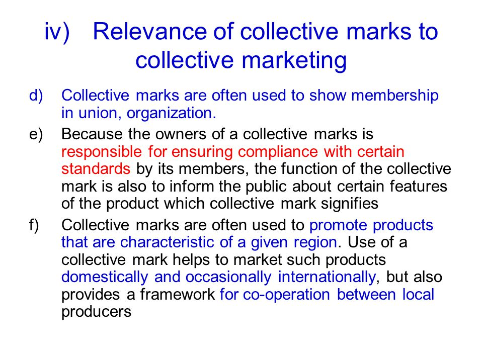 iv)Relevance of collective marks to collective marketing d)Collective marks are often used to show membership in union, organization.